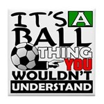 It's a ball thing- Soccer Tile Coaster