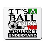 It's a ball thing- Soccer Mousepad