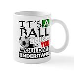 It's a ball thing- Soccer Mug