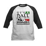 It's a ball thing- Soccer Kids Baseball Jersey