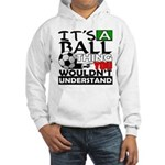 It's a ball thing- Soccer Hooded Sweatshirt