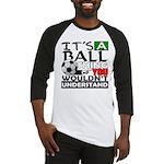 It's a ball thing- Soccer Baseball Jersey