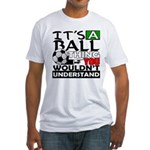 It's a ball thing- Soccer Fitted T-Shirt