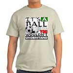 It's a ball thing- Soccer Ash Grey T-Shirt