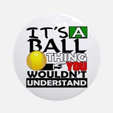 It's a ball thing- Tennis Ornament (Round)