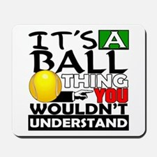It's a ball thing- Tennis Mousepad
