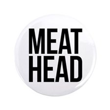"Meat Head 3.5"" Button"