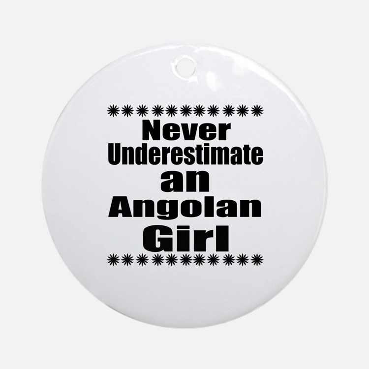 Never Underestimate An Angolan Girl Round Ornament