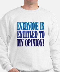 Everyone is entitled to my op Sweatshirt