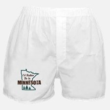 I'd Rather Be In Minnesota Boxer Shorts
