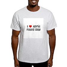 I * April Fools Day Ash Grey T-Shirt