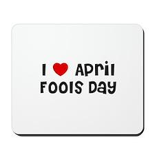 I * April Fools Day Mousepad