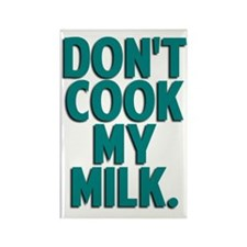 Don't Cook My Milk Rectangle Magnet