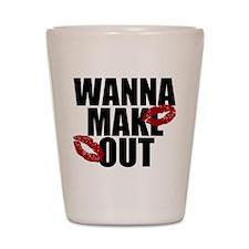 Wanna Make Out Shot Glass