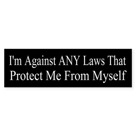 I'm Against ANY Laws Sticker (Bumper)