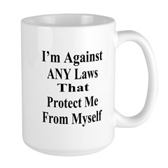 I'm Against ANY Laws Large Mug