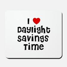 I * Daylight Savings Time Mousepad