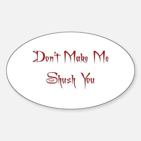 Don't Make Me Shush You Oval Decal