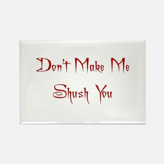 Don't Make Me Shush You Rectangle Magnet