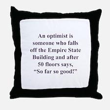An optimist is Throw Pillow