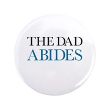 "The Dad Abides 3.5"" Button"