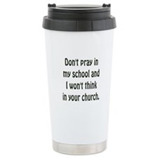 Don't Pray in my School Travel Mug