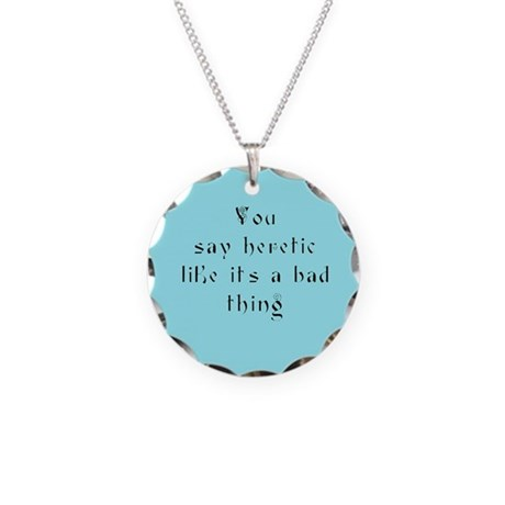 You Say Heretic Necklace Circle Charm
