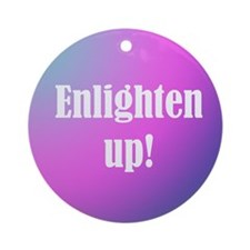 Enlighten up! Ornament (Round)