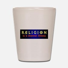 Religion is a Mental Illness Shot Glass