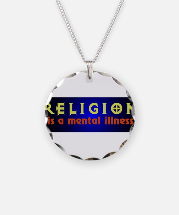 Religion is a Mental Illness Necklace