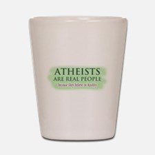 Atheists are Real People Shot Glass