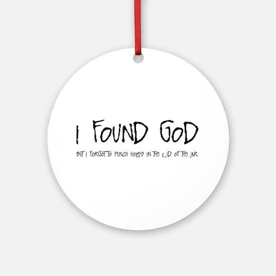 I Found God Ornament (Round)