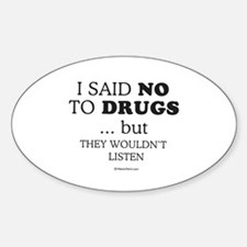 I said no to drugs ... Oval Decal