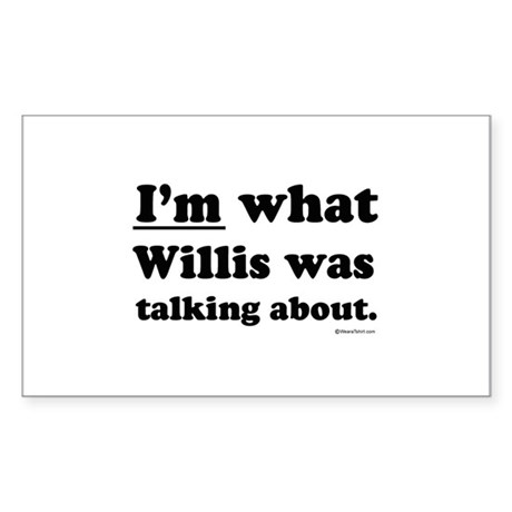 I'm what Willis was talking about ~ Sticker (Rect