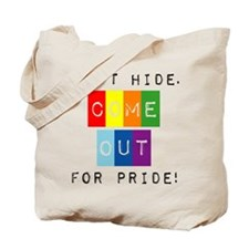 Don't Hide Come Out For Pride Tote Bag