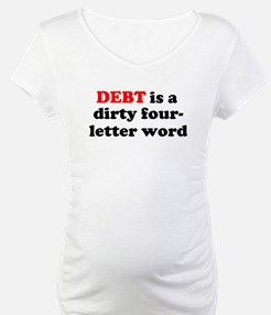 Debt is a dirty four-letter w Shirt