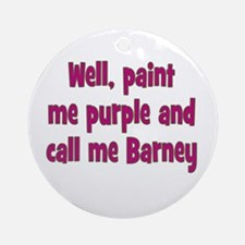 Call me Barney Ornament (Round)
