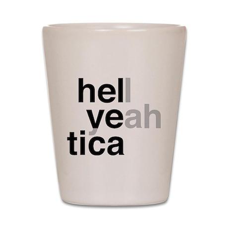 helvetica hell yeah Shot Glass