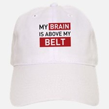 My Brain is Above My Belt Baseball Baseball Cap