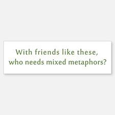 Friends Mixed Metaphors Bumper Bumper Sticker