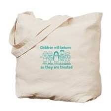 Children Behave As they Are T Tote Bag