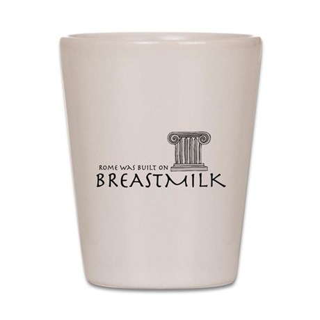 Rome was built on breastmilk Shot Glass