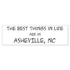 Best Things in Life: Ashevill Bumper Bumper Sticker