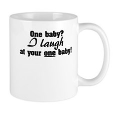 I laugh at your one baby Small Mug