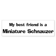 Best friend: Miniature Schnau Bumper Bumper Sticker