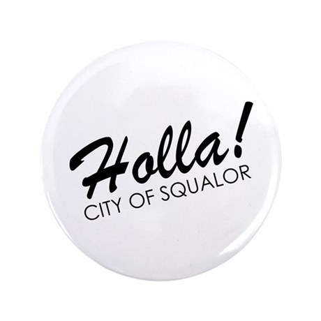"""Holla! City of Squalor 3.5"""" Button (100 pack)"""