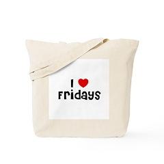 I * Fridays Tote Bag