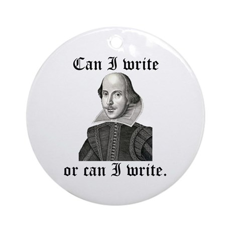 """Shakespeare """"Can I Write..."""" Ornament (Round)"""
