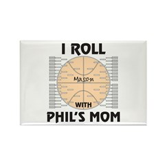 I Roll with Phil's Mom Rectangle Magnet