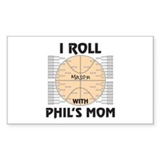 I Roll with Phil's Mom Rectangle Decal